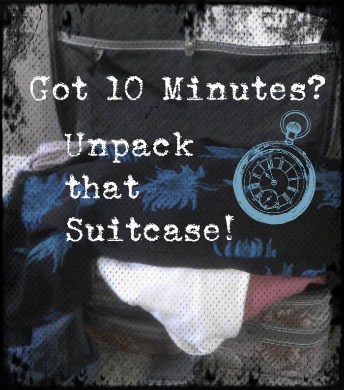 Got 10 minutes unpack that suitcase
