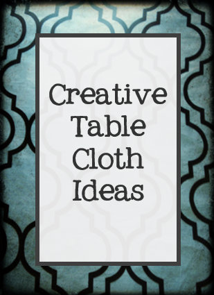 Creative Table Cloth Ideas